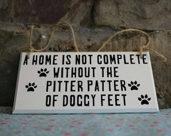 Dog Plaque- A home is not complete without the pitter patter of doggy feet, dog lover , dog gift, dog sign, Christmas Gift, Xmas Gift.