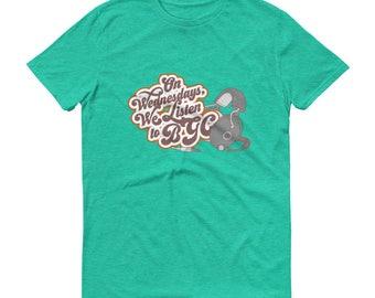 On Wednesdays We Listen to BGC... Short Sleeve Tee (7 shirt color options!)