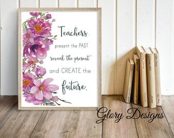 Printable, Teacher Appreciation gift, Teacher quote, Teacher printable, Teachers present the past, Printable,Classroom printable,inspiration