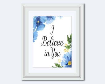 I Believe in You - blue daisies Print - gift for women - motivational poster - Inspirational Quote - wife wall art - daisy Home Decor