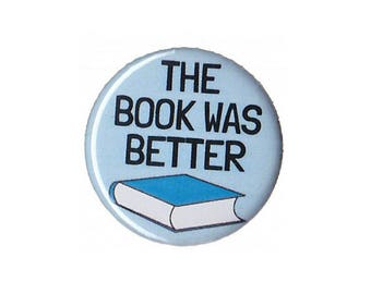 """The Book Was Better Button Badge Pinback 1"""", 1.25"""" or 2.25"""""""