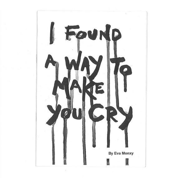 I Found A Way To Make You Cry