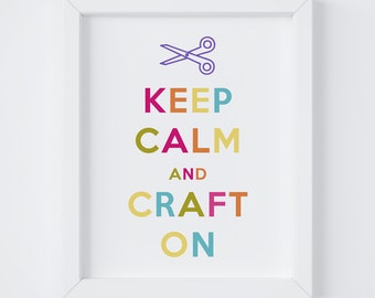 Keep Calm and Craft On, Craft Room Decor, Gift for Crafter, Digital Print, Instant Download, 8x10 Digital Print, 5x7 Digital Print