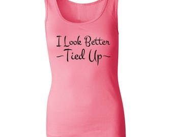 I Look Better Tied Up Women's Tank Top. Funny Offensive Sex Rough Sex  Themed Gag