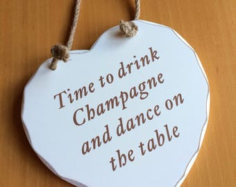 Time to drink Champagne and dance on the table Love Heart Plaque. The perfect gift for Mothers Day, Birthday, Valentines Day