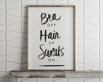 Bra Off Hair Up Sweats On - Black & White Digital Print - PDF Poster - Inspirational Quote PDF - Digital Download Print - Printable Poster