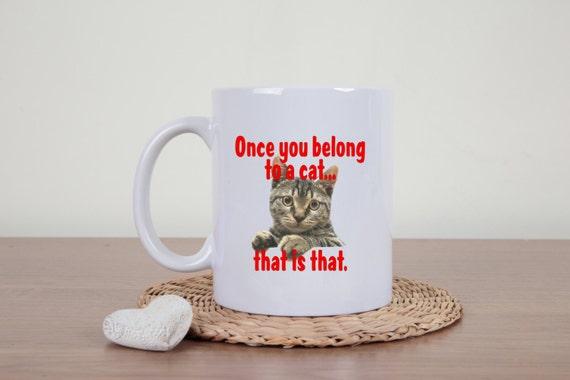 Cat coffee mug, cat mug, once you belong to a cat, crazy cat lady, cute cat, kitten, i love cats, statement mug, cat gift, meow