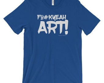 FUCK YEAH ART! Cool T shirts. Awesome gift idea. Artist gifts. Unisex graphic tees. Cool shirt. Graphic top. Creative gift for artists.