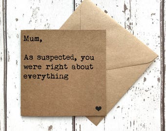 Mum as suspected you were right about everything, mothers day card, mother's day card, card for mum, mum card, mom card, card for mom