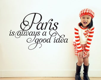 Paris Is Always a Good Idea Wall Decal Script Travel Nursery Girls Bedroom French Quote Inspirational Wall Decor