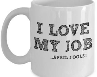 April Fools Day Coffee Mug | I love My Job | April Birthday | April Fools Day | April Fools | April Birthday Gift | Funny | Gift