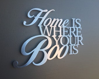 Home is Where Your Boo Is Metal Wall Art- Wall Art - Wall Decor - Home Decor Metal Art - Silver Art - Wall Quote - Wedding Gift