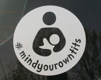 Breastfeeding Attachment Parenting Decal - Normalize - Mind Your Own Tits - Crunchy Mom Car Window Decal - made by an intactivist mama