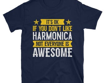 It's Ok If You Don't Like Harmonica T-Shirt, Awesome Harmonicist Gift, Harmonica Lover Tee, Harmonica TShirt for Men and Women