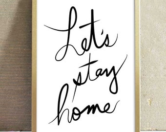 Printable Let's Stay Home Quote Art Print Handwritten Script Calligraphy Typography Home Decor Wall Art Poster 8x10 and A4 Size