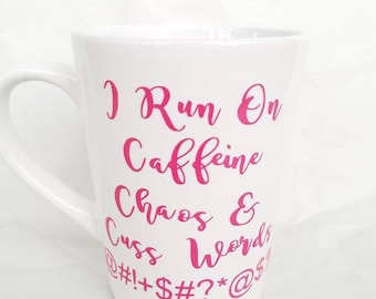 I Run On Caffeine Chaos and CUSS WORDS mug design with bleeping symbols MTO.  Funny/great gift /girlie font
