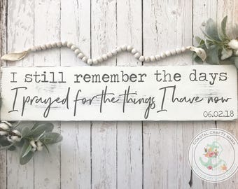 I still remember the days I prayed for the things I have now distressed wood sign, Wedding sign, Wedding gift, Rustic Farmhouse sign