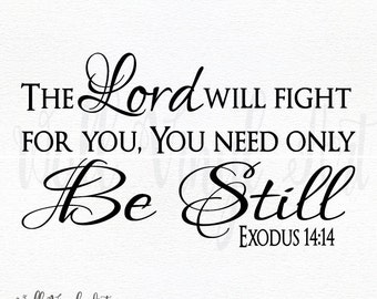 The Lord will fight for you, you need only be still Exodus 14:14  Vinyl Decal- Wall Art, home decor,scripture art, wall decor,christian