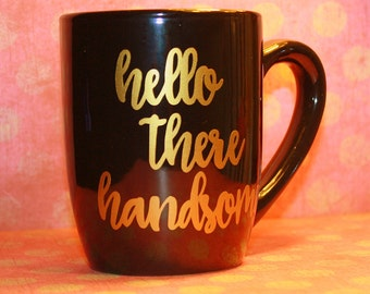 Hello There Handsome Mug - 12 ounce - Black Ceramic Cup