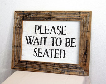 Wait to be Seated Sign . Rustic Frame. Restaurant Sign. Business Sign. Rustic Restaurant Decor. Rustic Signs. Wood Sign. 12x16