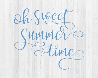 Oh Sweet Summer Time - SVG Cut File