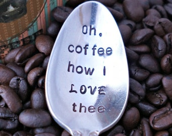 Oh, coffee how I LOVE thee, Stamped Spoon, Vintage Spoon, Coffee Spoon, Gift for Coffee Lover, Gift for Friend, Gift for Him, Gift for Her