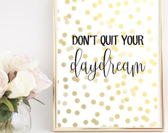 Don't Quit Your Daydream Home Decor Printable Wall Art INSTANT DOWNLOAD DIY - Great Gift!