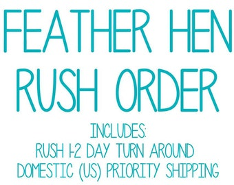 Rush order, 1-2 day turn around, includes priority domestic (US) shipping upgrade as well.