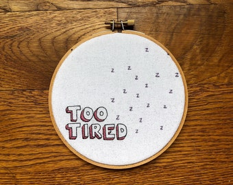 """Too tired 5"""" embroidery hoop / wall art / home decor"""