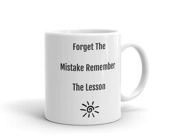 Forget The Mistake Remember The Lesson Coffe Tea Cup Mug