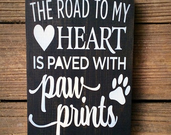 Dog Decor, The Road to my Heart is Paved with Pawprints, Dog Sign, Animal Lover, Dog Lover, Pet Sign, Dog Gift, Pet Memorial, Pawprints,
