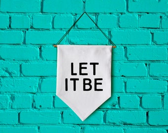 LET IT BE wall banner wall hanging wall flag canvas banner quote banner single pennant motivational quote inspirational