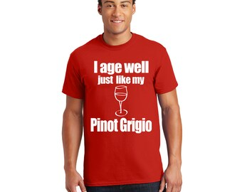 I age well just like my Pinot Grigio Tshirt, Tee, Shirt, Gift for Her, Gift for Him