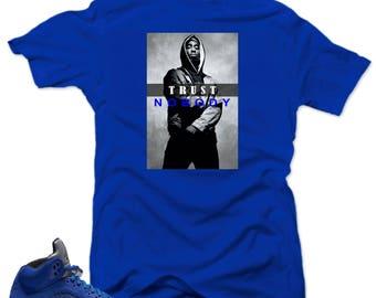 14913de791b1f3 ... Shirt to match Air Jordan Retro 5 Blue Suede Sneakers.Trust NoBody  Royal tee Jordan ...