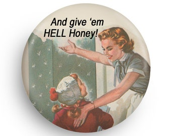 Give 'Em Hell Honey! Funny Retro Fridge Magnet, Gift for Feminist and Mother's Day Gift, in PInback too!