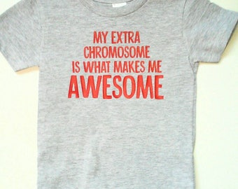 My Extra Chromosome is what makes me awesome shirt, Extra Chromsome Extra Awesome, Down Syndrome Awareness, T21 Shirt, Trisomy 21