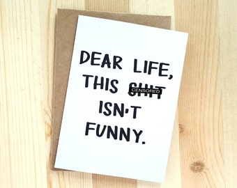 Funny Sympathy Card - Funny Encouragement Card - Funny Cheer Up Card - Dear Life, This Sh*t Isn't Funny