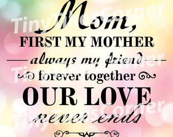 Mom, First My Mother Always My Friend Forever Our Love Never Ends