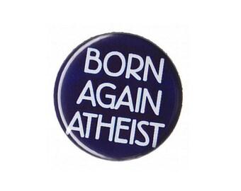 """Born Again Atheist Button Badge Pinback 1"""", 1.25"""" or 2.25"""" atheism"""