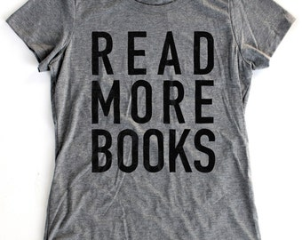 Read More Books T-Shirt WOMENS  -  Available in S M L XL and five shirt colors  -  library geek