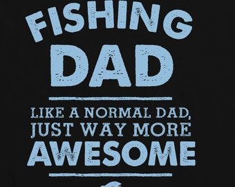 I'm A Fishing Dad, Like A Normal Dad Just Way More Awesome Mens T Shirt - Fathers Day Gift, Birthday Present, Christmas Gift For Him