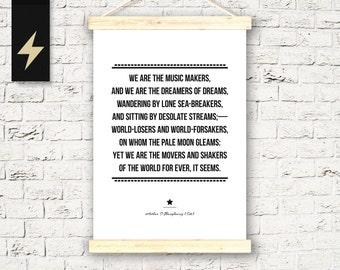 We are the music makers, And we are the dreamers of dreams. Inspirational wall decor. Instant download printable quote poster Typography art