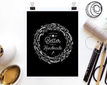 """Inspirational  Quote Art Print """"Everything is better when it's handmade"""" Home Decor Black and White Typography Poster Illustration Print B6"""