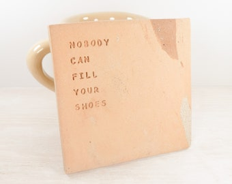 Nobody Can Fill Your Shoes - Tile Coaster / Grandfather Gift / Wall Tile / Best Friend Gift / Friendship Art / Friendship Gift