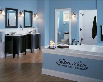 Splish splash I was takin a bath...vinyl lettering..