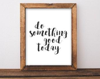 Printable Wall Art, Do something good today printable quote printable, black and white Home Decor, printable poster, inspirational printable