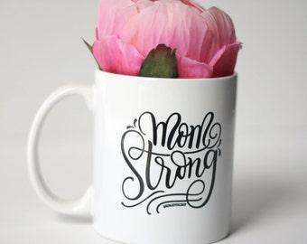 Mug - Mom strong - hand lettered inspirational mug