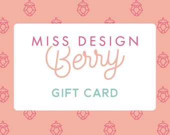 Miss Design Berry Gift Card - Gift Certificate - Christmas Gift - Last minute Gift - Gift for Newlyweds - Engagement Gift