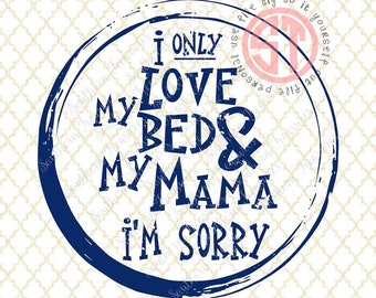 I only love my Bed and my Mama I'm Sorry Sunglasses Editable vector Cut File .eps .ai .svg and .pdf formats included INSTANT download