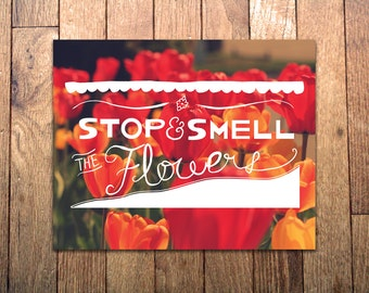 Art Print - 'Stop and Smell The Flowers' - 8x10 - Hand-Drawn Typography Poster - Flowers Tulips Photography with lettered quote